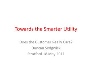 Towards the Smarter Utility