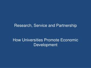 Research, Service and Partnership  How Universities Promote Economic Development