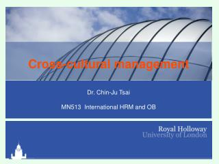 Cross-cultural management Dr. Chin-Ju Tsai   MN513  International HRM and OB