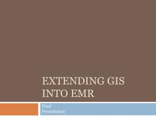 Extending GIS into EMR