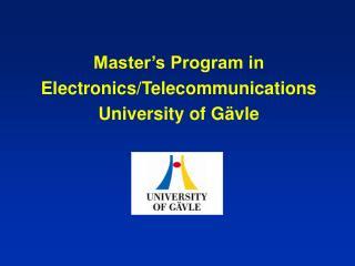 Master's Program in Electronics/Telecommunications University of Gävle
