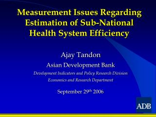 Measurement Issues Regarding  Estimation of Sub-National Health System Efficiency