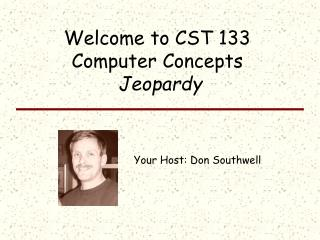 Welcome to CST 133 Computer Concepts  Jeopardy