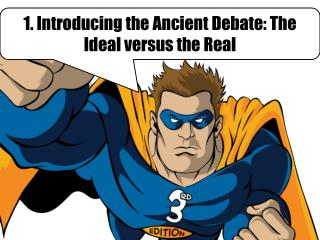 1. Introducing the Ancient Debate: The Ideal versus the Real