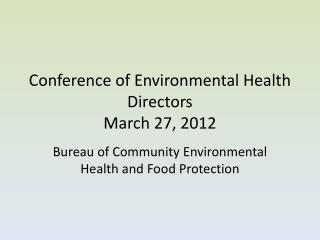 Conference of Environmental Health  Directors  March 27, 2012