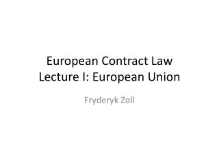 European Contract  Law Lecture  I:  European  Union