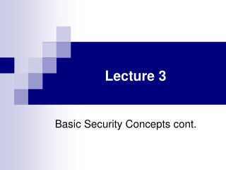 Lecture 3 Basic Security Concepts cont.