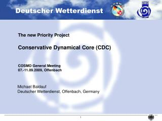 The new Priority Project Conservative Dynamical Core (CDC) COSMO General Meeting 07.-11.09.2009, Offenbach