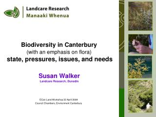 Biodiversity  in Canterbury (with an emphasis on flora) state, pressures, issues, and needs