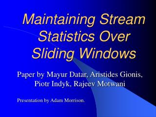Maintaining Stream Statistics Over Sliding Windows