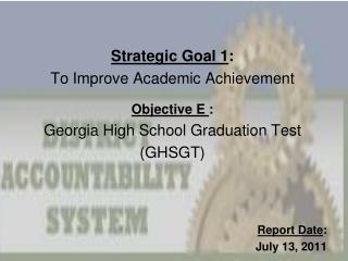 Strategic Goal 1 :   To Improve Academic Achievement Objective E  :   Georgia High School Graduation Test (GHSGT) Repor