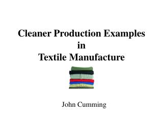 Cleaner Production Examples in  Textile Manufacture