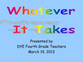 Presented by  DYE Fourth Grade Teachers March 19, 2013