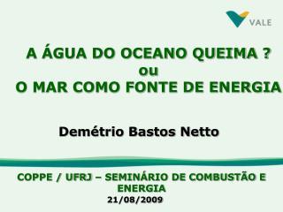 A ÁGUA DO OCEANO QUEIMA ? ou O MAR COMO FONTE DE ENERGIA