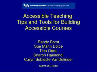Accessible Teaching:  Tips and Tools for Building  Accessible Courses Randy Borst  Sue Mann Dolce Tina Oddo Sharon Raimo