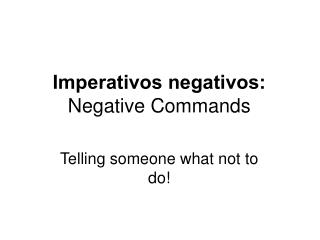 Imperativos negativos: Negative Commands