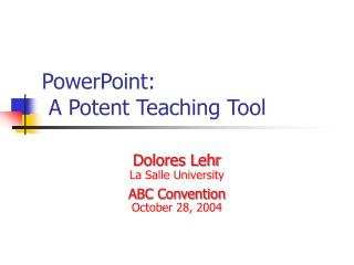 PowerPoint:   A Potent Teaching Tool