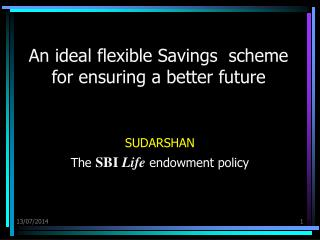 An ideal flexible Savings  scheme  for ensuring a better future