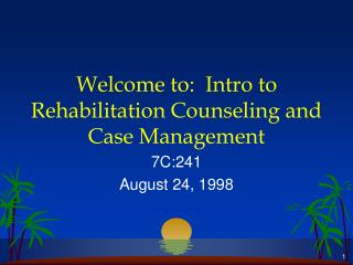 Welcome to:  Intro to Rehabilitation Counseling and Case Management