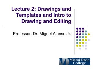 Lecture 2: Drawings and Templates and Intro to Drawing and Editing