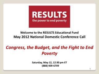 Welcome to the RESULTS Educational Fund May 2012 National Domestic Conference Call Congress, the Budget, and the Fight