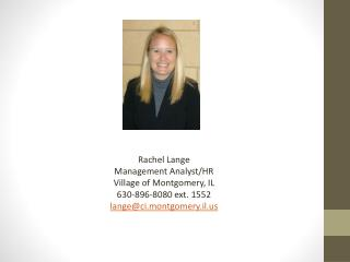 Rachel Lange Management Analyst/HR Village of Montgomery, IL  630-896-8080 ext. 1552 lange@ci.montgomery.il.us