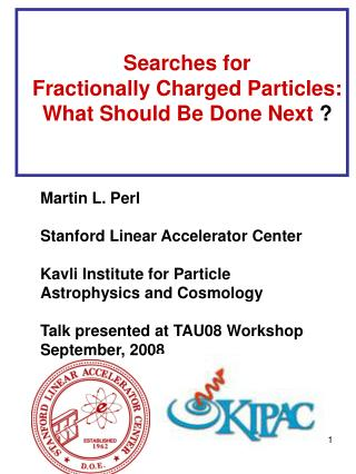 Martin L. Perl Stanford Linear Accelerator Center  Kavli Institute for Particle Astrophysics and Cosmology Talk present