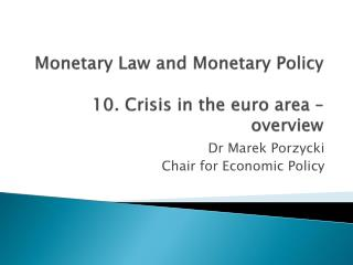 Monetary  Law and  Monetary  Policy 10.  Crisis in the  euro  area  –  overview