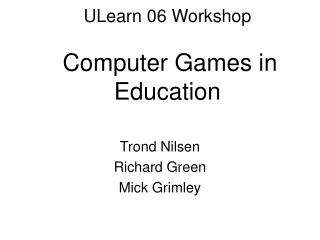 ULearn 06 Workshop Computer Games in Education