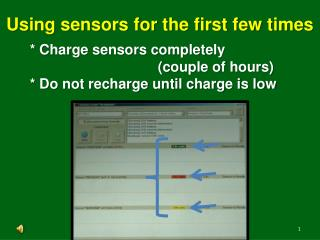 * Charge sensors completely 				(couple of hours) * Do not recharge until charge is low