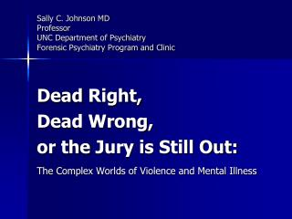 Sally C. Johnson MD Professor UNC Department of Psychiatry Forensic Psychiatry Program and Clinic