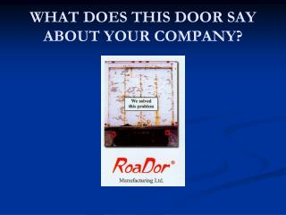 WHAT DOES THIS DOOR SAY ABOUT YOUR COMPANY?