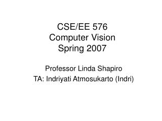 CSE/EE 576 Computer Vision Spring 2007