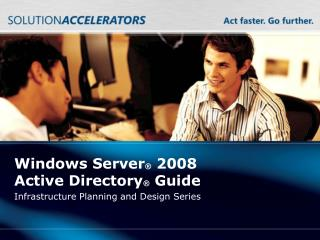 Windows Server ®  2008 Active Directory ®  Guide