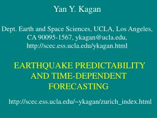 Yan Y. Kagan Dept. Earth and Space Sciences, UCLA, Los Angeles, CA 90095-1567, ykagan@ucla.edu, http://scec.ess.ucla.edu