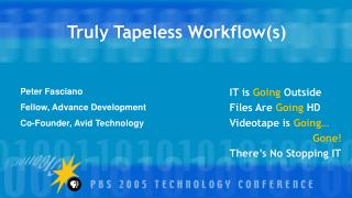 Truly Tapeless Workflow(s)