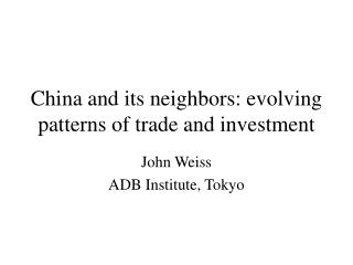 China and its neighbors: evolving patterns of trade and investment