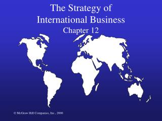 The Strategy of                International Business                                              Chapter 12