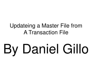 Updateing a Master File from A Transaction File