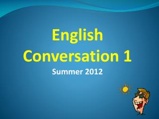 English Conversation 1 Summer 2012