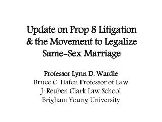 Update on Prop 8 Litigation  & the Movement to Legalize  Same-Sex Marriage