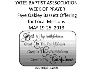 YATES BAPTIST ASSSOCIATION  WEEK OF PRAYER   Faye Oakley Bassett Offering  for Local Missions MAY 19-25, 2013