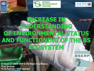 INCREASE IN  UNDERSTANDING  OF ENVIRONMENTAL STATUS AND FUNCTIONING OF THE BS ECOSYSTEM