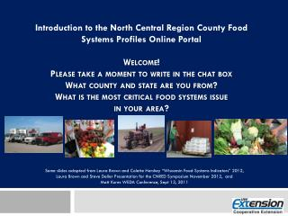 Introduction to the North Central Region County Food Systems Profiles Online Portal Welcome! Please take a moment to wri