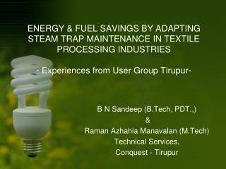 ENERGY & FUEL SAVINGS BY ADAPTING STEAM TRAP MAINTENANCE IN TEXTILE PROCESSING INDUSTRIES - Experiences from User Group