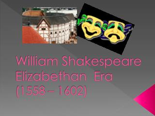 William Shakespeare Elizabethan  Era  (1558 – 1602)