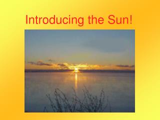 Introducing the Sun!
