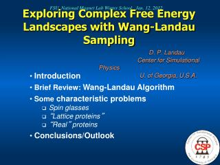 Exploring Complex Free Energy Landscapes with Wang-Landau Sampling D. P. Landau 					     Center for Simulational Physic