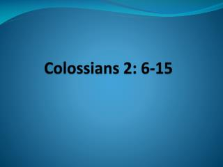 Colossians 2: 6-15