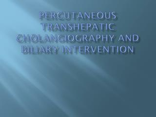 Percutaneous Transhepatic Cholangiography and Biliary Intervention